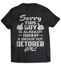 Sorry This Guy Is Already Taken By A Smokin' Hot October Girl Black T-Shirt - $19.99+