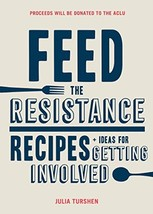Feed the Resistance: Recipes + Ideas for Getting Involved (Julia Turshen... - $8.90
