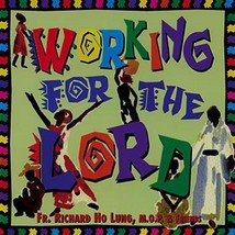 WORKING FOR THE LORD by Fr. Richard Ho Lung MOP
