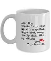 Funny Mug - Dear Mom: Thanks for putting up with a bratty child... Gifts... - $13.95