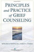 Principles and Practice of Grief Counseling Winokuer, Howard R. - $22.28