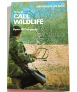 How to Call Wildlife  Bryon W. Dalrymple Outdoor Life Books 19th Printin... - $6.92