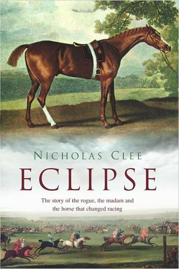 Eclipse : The Horse that Changed Racing :  Nicholas Clee : New Hardcover  @ZB