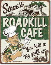 Steve's Roadkill Cafe You Kill It We Grill It Food and Beverage Metal Sign - $20.95