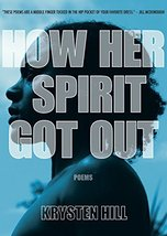 How Her Spirit Got Out [Paperback] Hill, Krysten