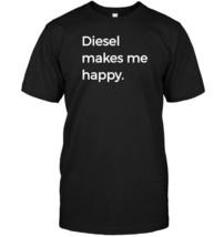 Diesel Makes Me Happy Tshirt Diesel Drive 4X4 Trucks Tee - $17.99+