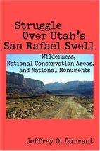 Struggle Over Utah's San Rafael Swell: Wilderness, National Conservation... - $12.95