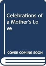 Celebrations of a Mother's Love Guideposts Book Division - $1.85