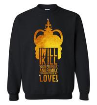 Kill your friends and family hamilton Sweatshirt - $13.95+