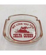 True Vintage Delta Queen Riverboat Steamboat Glass Ashtray We Love You T... - $29.95