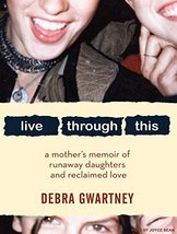 Live Through This: A Mother's Memoir of Runaway Daughters and Reclaimed ... - $7.99