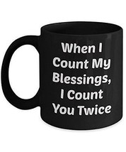 Blessing Cup - When I Count My Blessings I Count You - Cool Novelty 11oz... - $18.76