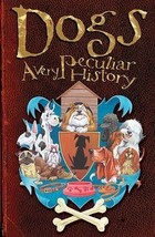 Dogs: A Very Peculiar History : New Hardcover : Fiona Macdonald  @ZB - $8.50