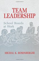 Team Leadership: School Boards at Work [Paperback] Rosenberger Ph.D., Michal