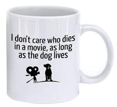 La Tazas Coffee Mug for Dog Lovers: I Don't Care Who Dies in a Movie, as Long as - $6.99