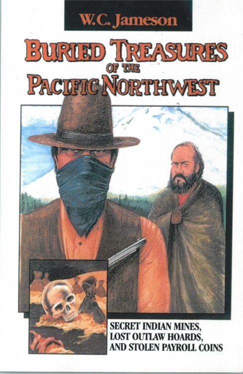 Buried Treasures of the Pacific Northwest ~ Lost & Buried Treasure