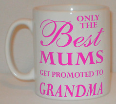 Only The Best Mums Get Promoted To Grandma Mug Can Personalise Great Mot... - $9.52