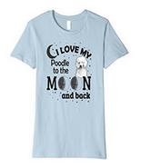 I Love My Poodle T-Shirt Designed Poodle Lovers  - $20.00