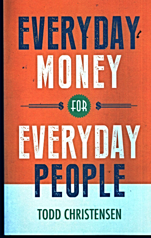 Everyday Money For Everyday People by Todd Christensen