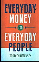 Everyday Money For Everyday People by Todd Christensen - $2.95