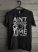 Aint Nobody Got Time For That Men's T-Shirt - Custom (1690) - $19.12+