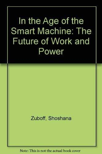 In the Age of the Smart Machine: The Future of Work and Power Zuboff, Shoshana