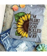 Sunflower I'm Blunt Because God Rolled Me That Way Ladies T-Shirt Sport ... - $19.75+