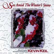 See Amid the Winter's Snow by Kevin Keil