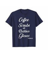 Funny Tee - Coffee Scrubs and Rubber Gloves tee- Funny Proud Nurse Gif Men - $19.95+