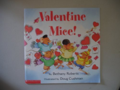 Valentine Mice! (Scholastic) Bethany Roberts and Doug Cushman