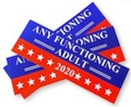 ANY FUNCTIONING ADULT 2020 POLITICAL ELECTION BUMPER STICKER #8005 funny... - $6.64