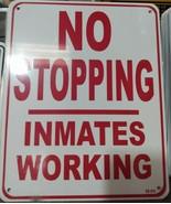 "No Stopping Inmates Working 8""x10"" Metal Street Sign  - $12.86"