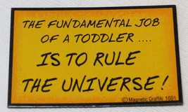 fundamental Job Of A Toddler...is to Rule The Universe Magnetic Graffiti magnet  - $16.82