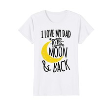 Dad Shirts - I Love My Dad To The Moon And Back T Shirt Wowen - $19.95+