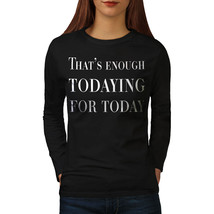 Thats Enough Today Tee Funny Women Long Sleeve T-shirt - $14.99
