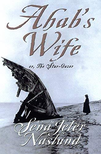 Primary image for Ahab's Wife: Or, The Star-Gazer: A Novel Naslund, Sena Jeter