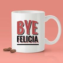 New Mug - Bye Felicia   [Gift Idea   Makes A Fun Present] Funny Joke - $10.99+