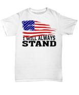 I Will Always Stand US Flag Football Kneel Protest  Patriotic Vet T-Shir... - $19.80+