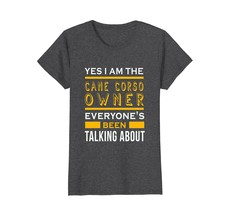 Yes Im the cane corso owner awesome funny t-shirt - $19.99+