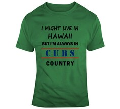 I Might Live In Hawaii But Im Always In Cubs Country Tee Chicago Sports ... - $12.84+