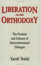 Liberation and Orthodoxy: The Promise and Failures of Interconfessional Dialogue