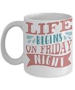 Life Begins On Friday Night Coffee Mug Weekend Fun - £11.59 GBP