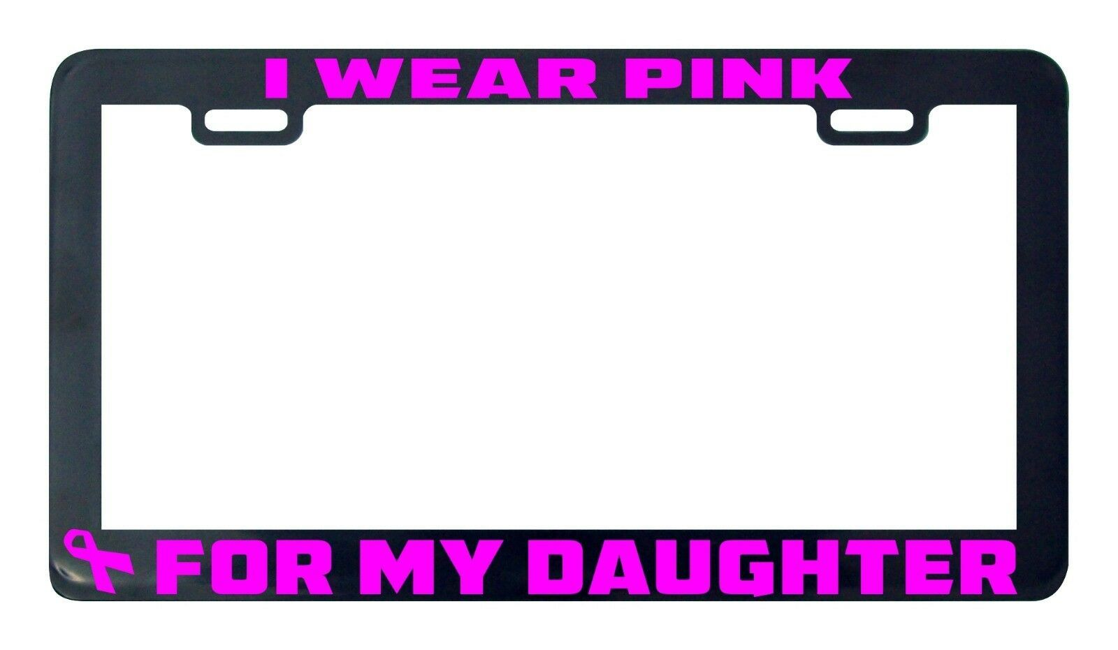 Primary image for I wear pink for my Daughter breast cancer awareness license plate frame