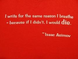 Isaac Asimov I write for the same reason I breathe Author Writer Editor S Tshirt - $15.35