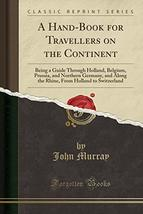 A Hand-Book for Travellers on the Continent: Being a Guide Through Holla... - $7.76