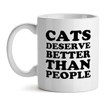Cats Deserve Better Than People Office Tea White Coffee Mug 15OZ - $20.53
