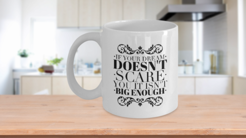 Motivating Coffee Mug If Your Dream Doesn't Scare You It Isn't Big Enough White