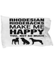 Rhodesian Ridgebacks Make Me Happy Pillow Case - $9.75