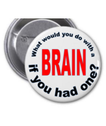 """What would you do with a brain...3"""" Pinback button badge-FREE Display & ... - $4.99"""