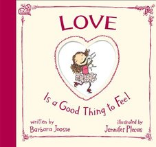 Love is a Good Thing to Feel Joosse, Barbara and Plecas, Jennifer